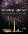 Photoshop Lightroom : From Snapshots to Great Shots
