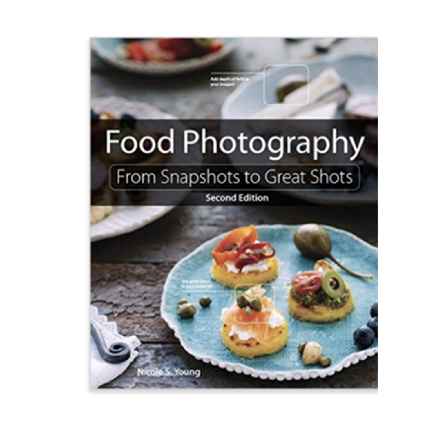 Food Photography: From Snapshots to Great Shots (2nd Edition) 2nd Edition