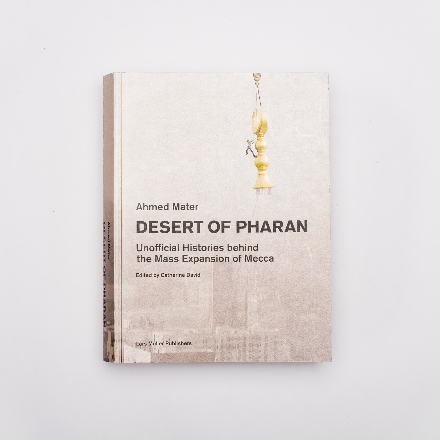 Desert of Pharan: Unofficial Histories Behind the Mass Expansion of Mecca